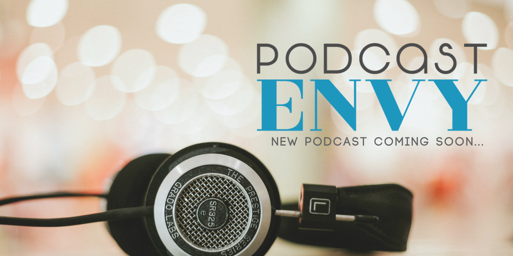 NEW! Podcast Envy, a podcast about podcasting