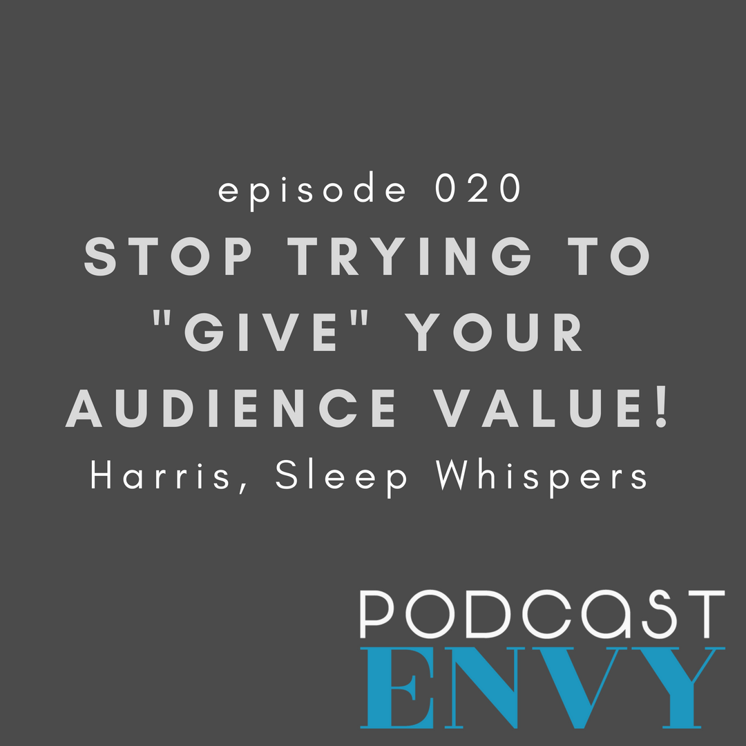 PE020: Stop trying to give your audience value, Harris of Sleep Whispers