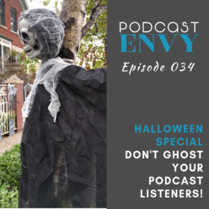 don't ghost your podcast listeners, podcasting advice, podcast envy episode 034