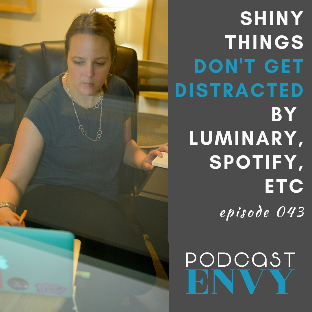 PE043: Shiny Things: Don't get distracted by Luminary, Spotify, Google Podcasts and more