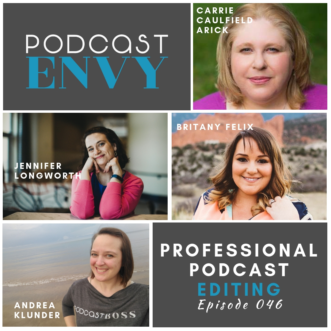 PE046: Professional Podcast Editing with Carrie Caulfield Arick, Britany Felix, and Jennifer Longworth