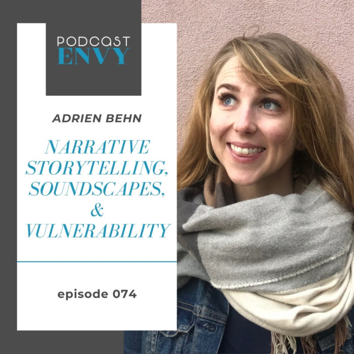 PE074: Narrative Storytelling, Soundscapes and Vulnerability with Adrien Behn