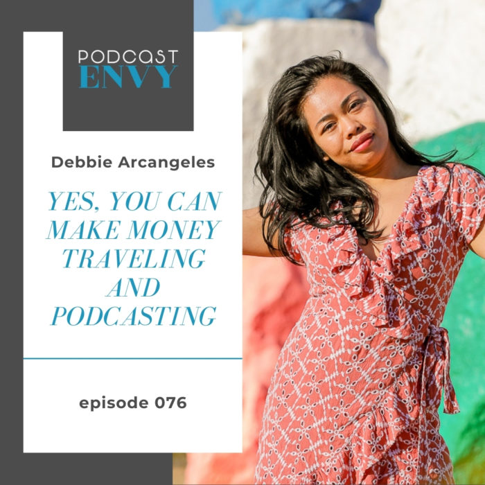 PE076: Yes, you can make money traveling and podcasting with Debbie Arcangeles